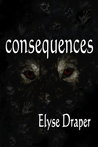 Consequences by Elyse Draper