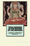 Yoga Sadhana of the Mother of the Universe by Darshan Baba