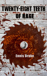 Twenty-Eight Teeth of Rage by Ennis Drake