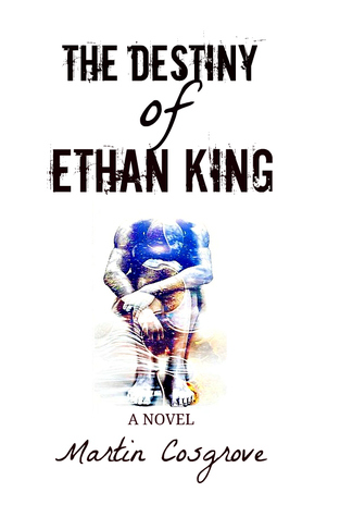 The Destiny of Ethan King by Martin Cosgrove