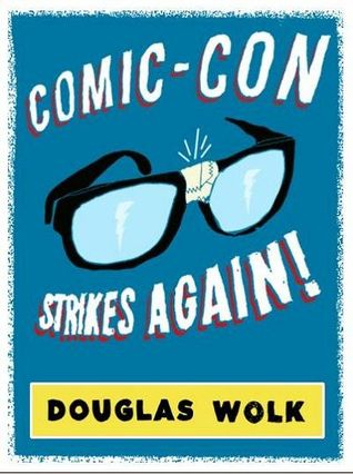 Comic-Con Strikes Again! by Douglas Wolk