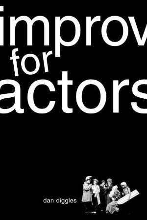 Improv for Actors by Dan Diggles