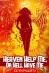 Heaven Help Me, Or Hell Have Me (Heaven Help Me, #1)