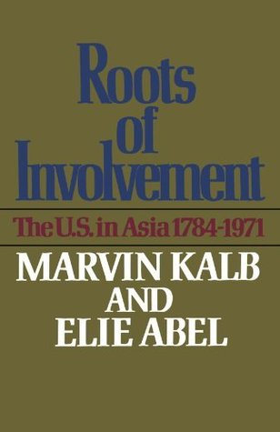 Roots of Involvement: The U.S. in Asia 1784-1971