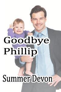 Goodbye Phillip by Summer Devon