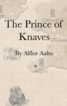 The Prince of Knaves by Alflor Aalto