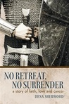 No Retreat, No Surrender: A Story of Faith, Love and Cancer