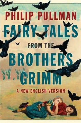 Fairy Tales from the Brothers Grimm by Philip Pullman
