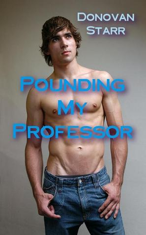 Pounding My Professor by Donovan Starr