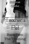 Teacher's Pet Book Two: The Training