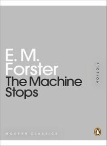 The Machine Stops by E.M. Forster