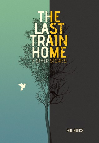 The Last Train Home & Other Stories by Erin Lawless