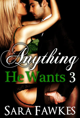 Anything He Wants 3 by Sara Fawkes
