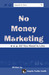 No Money Marketing: All You...