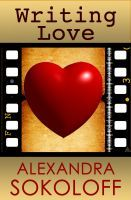 Writing Love by Alexandra Sokoloff
