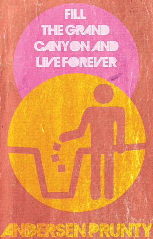 Fill the Grand Canyon and Live Forever by Andersen Prunty