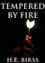 Tempered By Fire by H.E. Birss