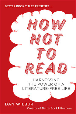 How Not to Read by Dan Wilbur