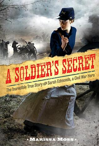 A Soldier's Secret: The Incredible True Story of Sarah Edmonds, Civil War Hero