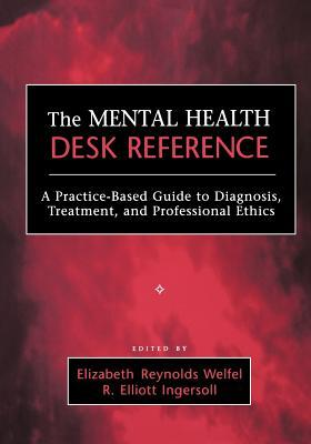 The Mental Health Desk Reference: A Practice-Based Guide to Diqgnosis, Treatment, and Professional Ethics