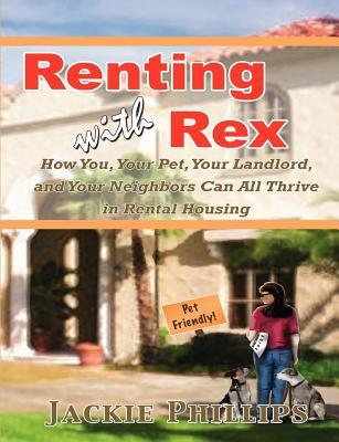 Renting with Rex by Jackie  Phillips
