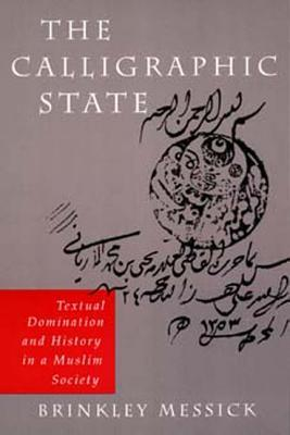 The Calligraphic State: Textual Domination and History in a Muslim Society
