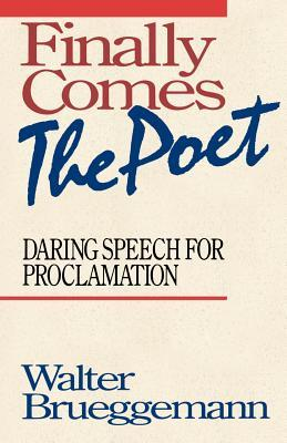 Finally Comes The Poet by Walter Brueggemann