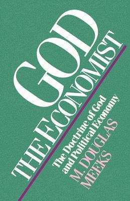 God the Economist: The Doctrine of God and Political Economy