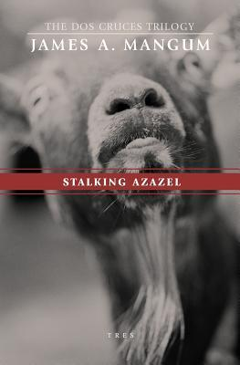 Stalking Azazel by James A. Mangum