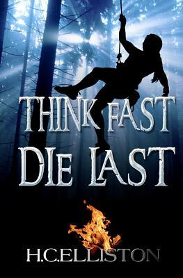 Think Fast Die Last by H.C. Elliston