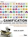The Gamification of Learning and Instruction by Karl M. Kapp