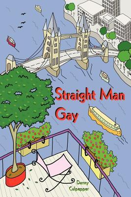 Straight Man Gay by Danny Culpepper