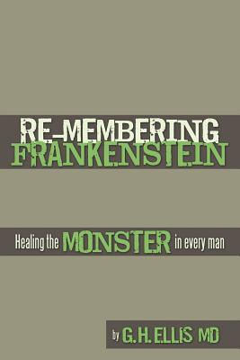Re-Membering Frankenstein: Healing the Monster in Every Man