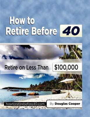 How to Retire Before 40: Retire on Less Than $100,000