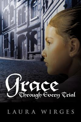 Grace Through Every Trial by Laura Wirges