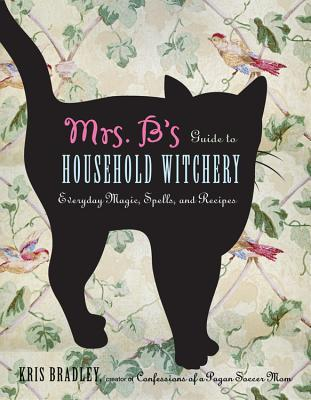 Mrs. B's Guide To Household Witchery by Kris Bradley