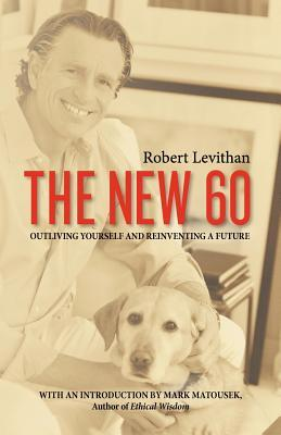 The New 60: Outliving Yourself and Reinventing a Future