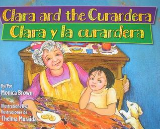 Clara and the Curandera/Clara y La Curandera by Monica Brown