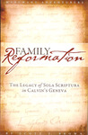 Family Reformation: The Legacy Of Sola Scriptura In Calvin's Geneva