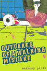 Outtakes of A Walking Mistake by Anthony Paull