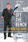 Off the Bench and into the Game: Eight Success Strategies from Professional Sport