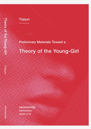 Preliminary Materials for a Theory of the Young-Girl (Semiotext(e) / Intervention Series)