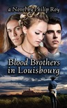 Blood Brothers in Louisbourg by Philip Roy