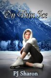 On Thin Ice by P.J. Sharon