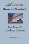 Held Hostage in America's Heartland:  Five Years in Southwest Missouri