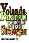 Yolanda Polanski and the Bus to Sheboygan by Adam Sydney