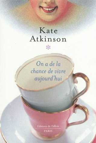On a de la chance de vivre aujourd'hui by Kate Atkinson