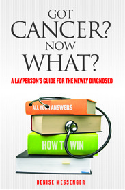 Got Cancer? Now What? A Layperson's Guide for the Newly Diagnosed