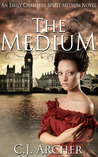 The Medium (Emily Chambers Spirit Medium Trilogy #1)