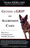 Getting A Grip On Aggression Cases: Practical Considerations For Dog Trainers